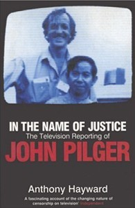 In The Name of Justice: The Television Reporting of John Pilger