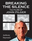 Breaking The Silence: The Films of John Pilger